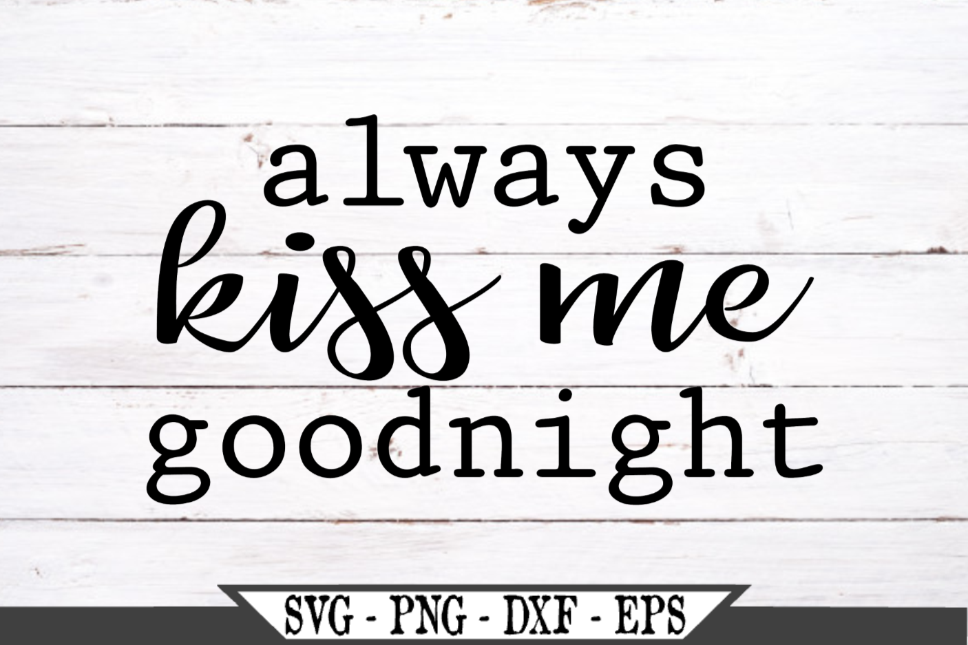 Always Kiss Me Goodnight SVG example image 2