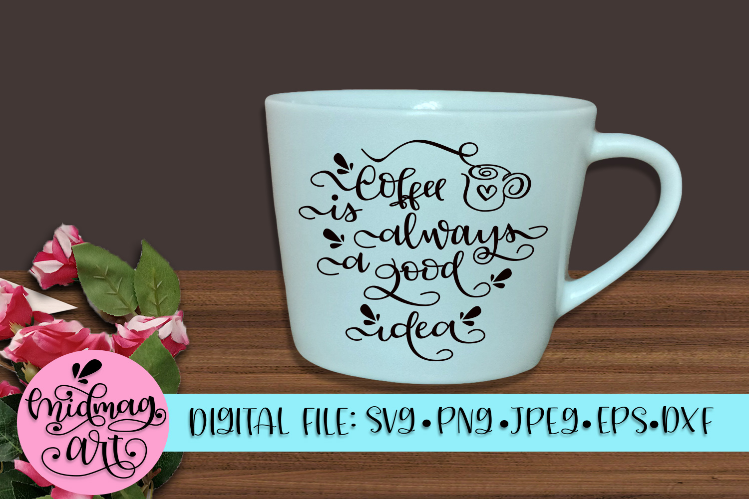 Coffee is always a good idea svg, png, jpeg, eps and dxf example image 1