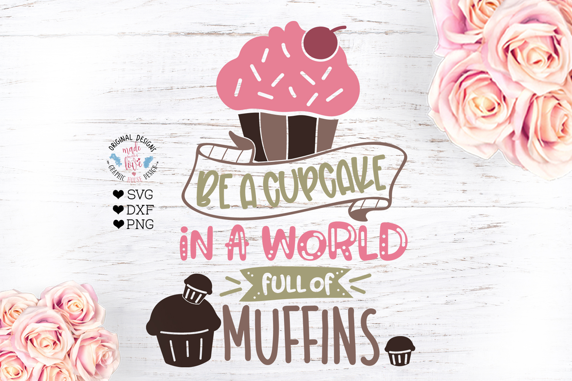 Be a Cupcake in a World of Muffins Cut File in SVG, DXF, PNG example image 1