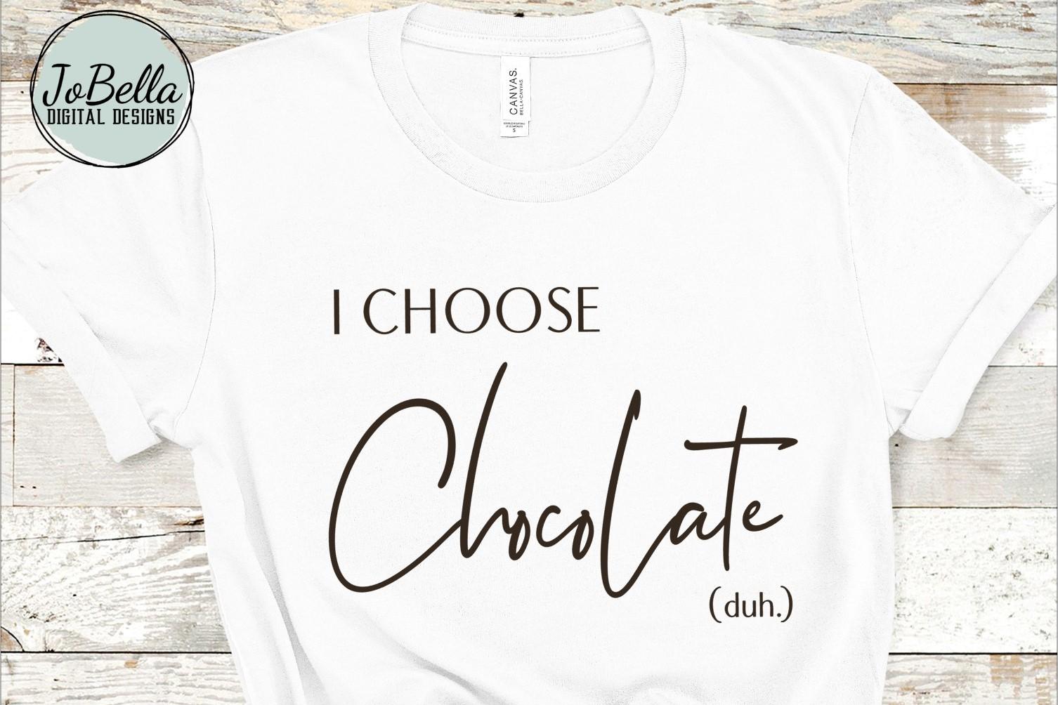 I Choose Chocolate SVG and Printable example image 1
