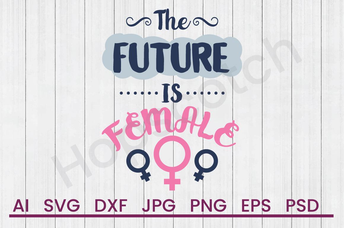 Future is Female SVG, DXF File, Cuttatable File example image 1