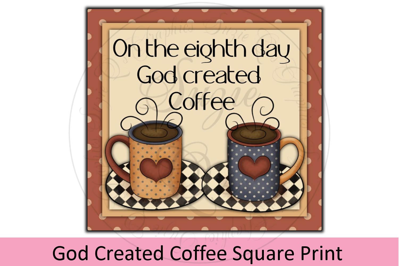 God Created Coffee Square Print example image 1