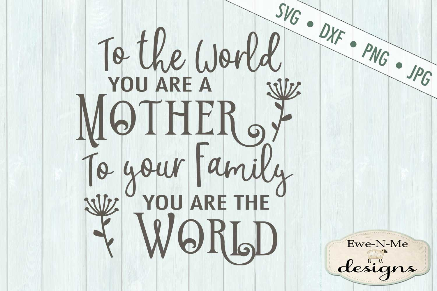 To The World You Are A Mother - Mother's Day - SVG DXF Files example image 2