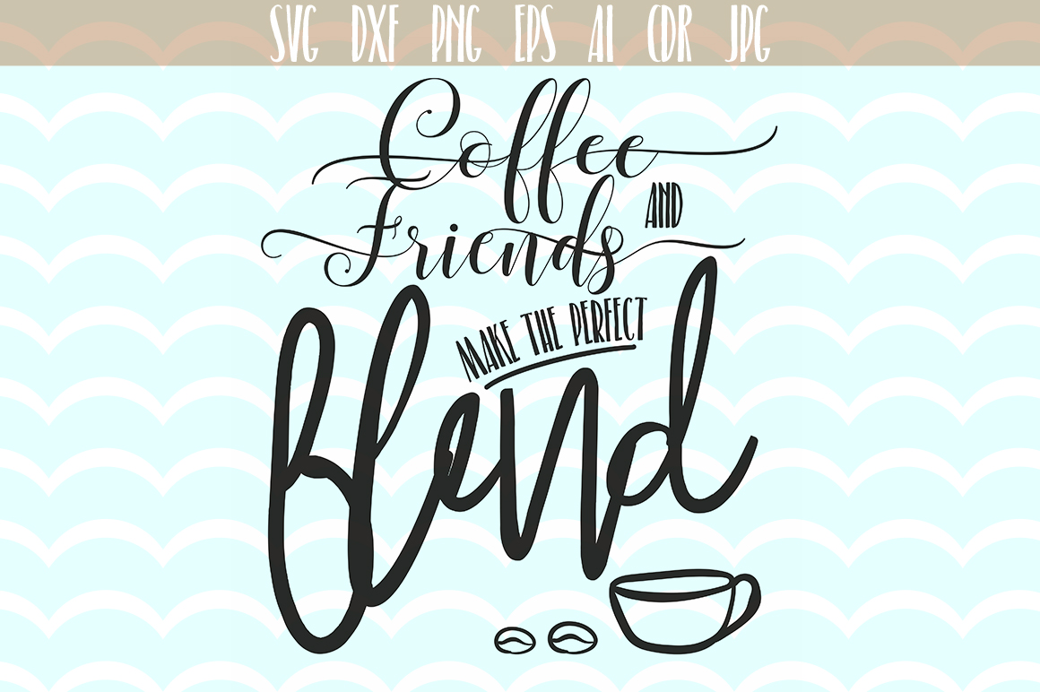 Coffee and Friends Make The Perfect Blend SVG, Quote svg cut files, printable, SVG and DXF Cut File, Ai, Png, Dxf, Svg. example image 1