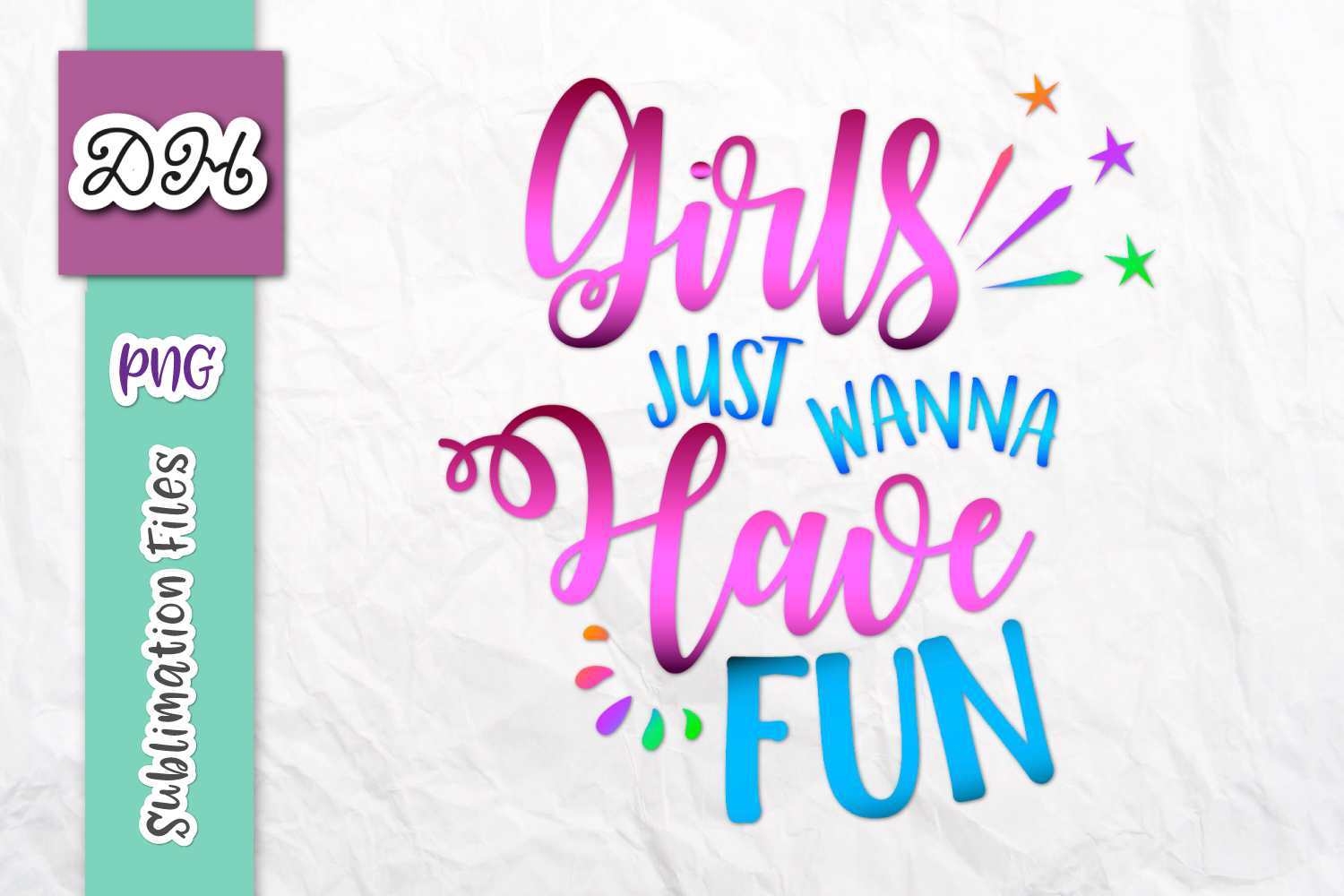 Girls Just Wanna Have Fun Sublimation PNG Mirror Reversed example image 1