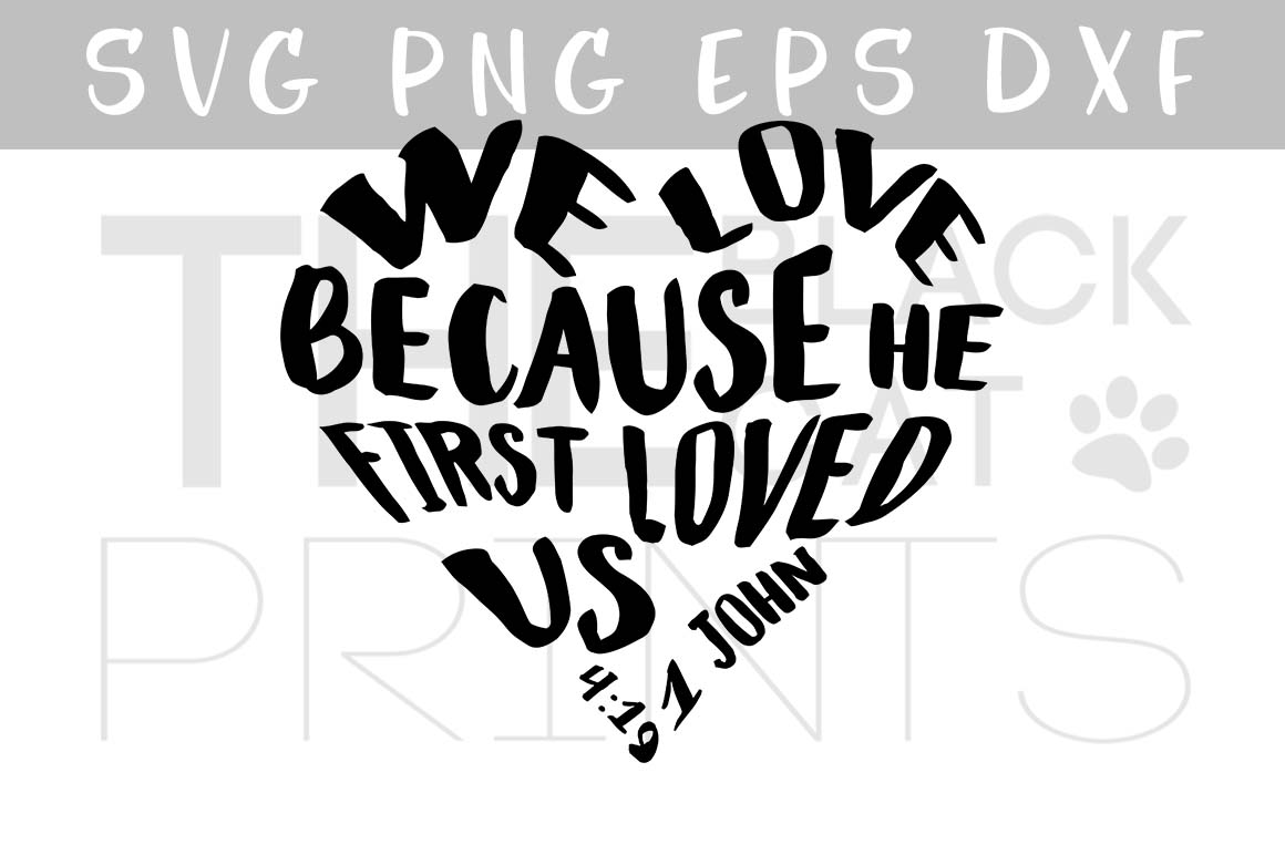 We Love because he first loved us SVG PNG EPS DXF, Bible verse svg in a heart shape, 1 John 4:19 example image 1