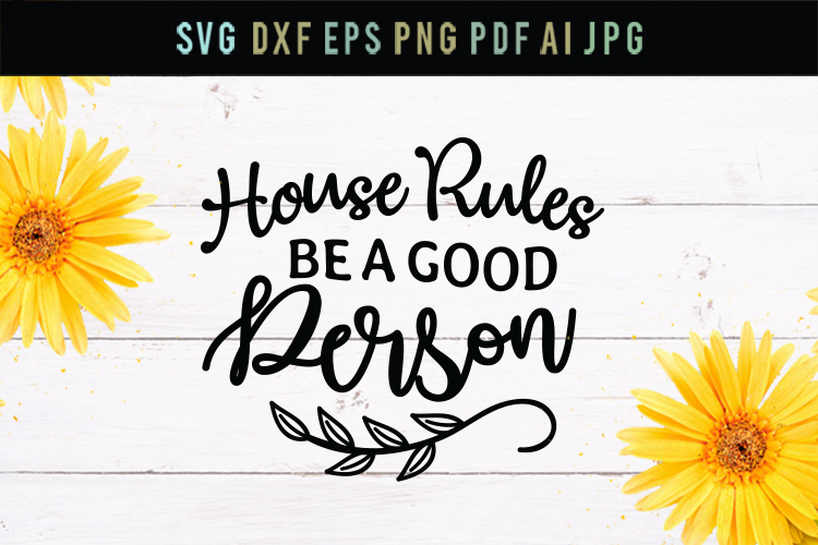 House rules - be a good person, cut file, svg, dxf, eps example image 1
