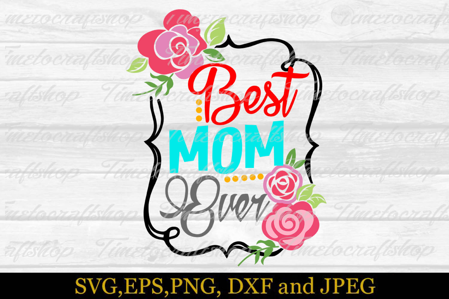 SVG, Dxf, Png & Eps Mother's Day Best Mom Ever example image 3
