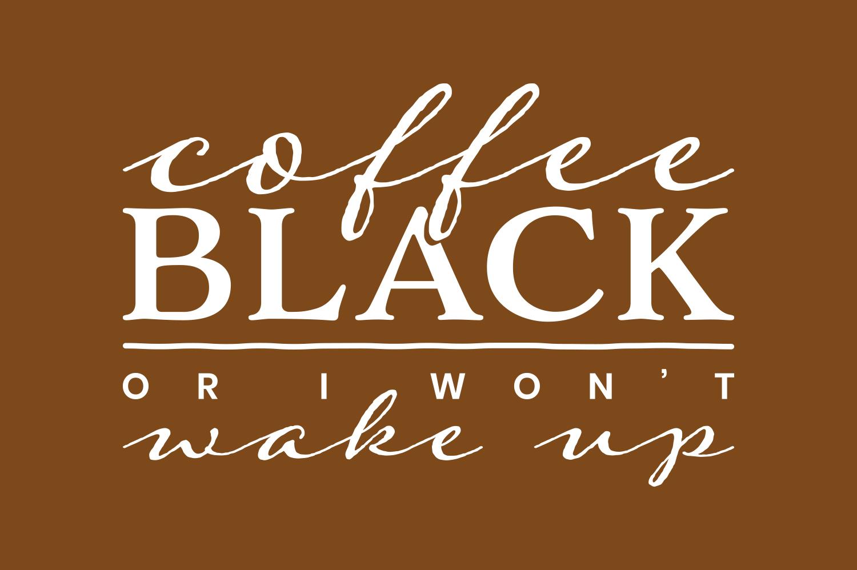 Coffee Black or I Wont Wake Up example image 4