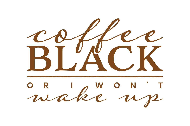 Coffee Black or I Wont Wake Up example image 3