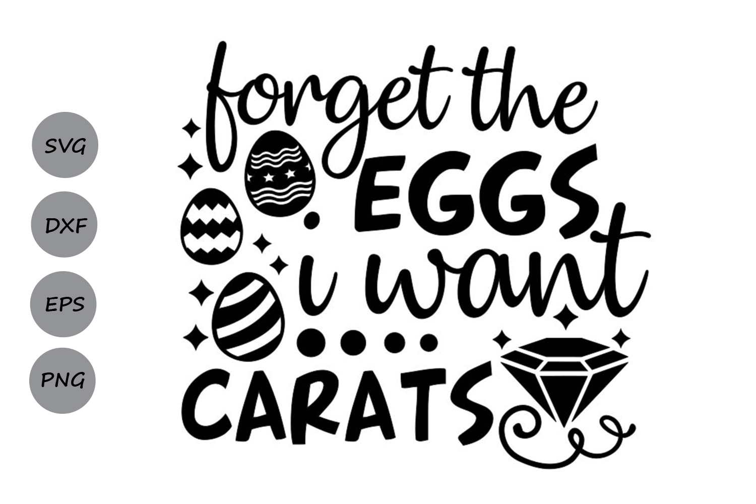 Forget The Eggs I want Carats Svg, Easter Svg, Easter Eggs. example image 2