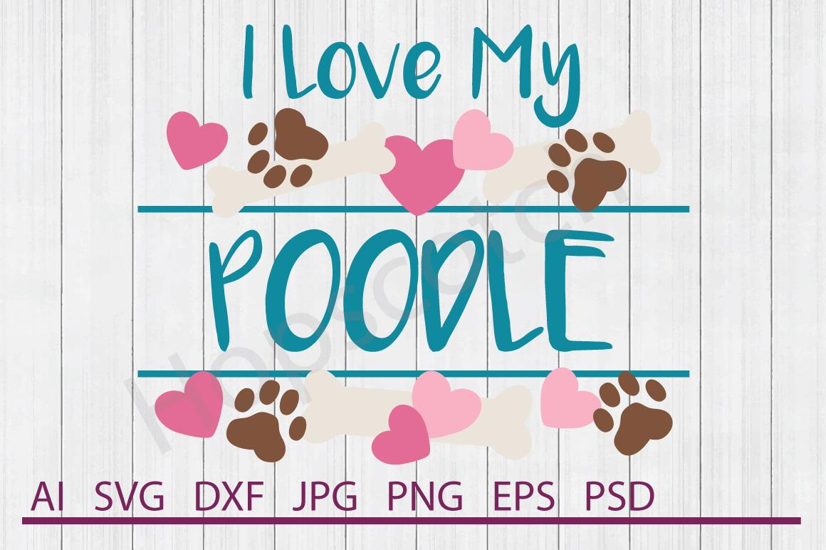 Download I Love My Poodle SVG, Dog SVG, DXF File, Cuttable File ...