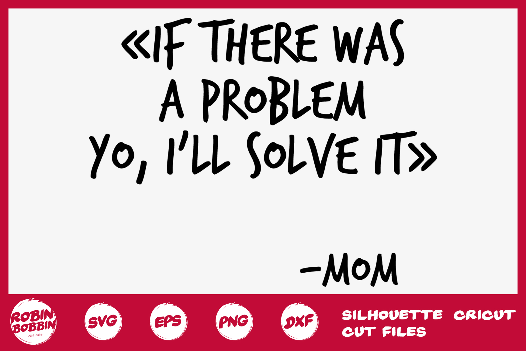 If There Was A Problem Yo, I'll Solve It SVG - Mother SVG example image 1