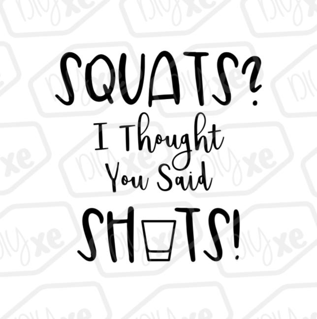Shots I Thought You Said Squats Svg