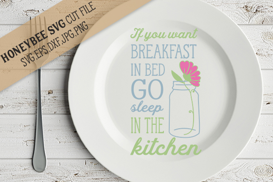 If You Want Breakfast In Bed Go Sleep In The Kitchen svg example image 1