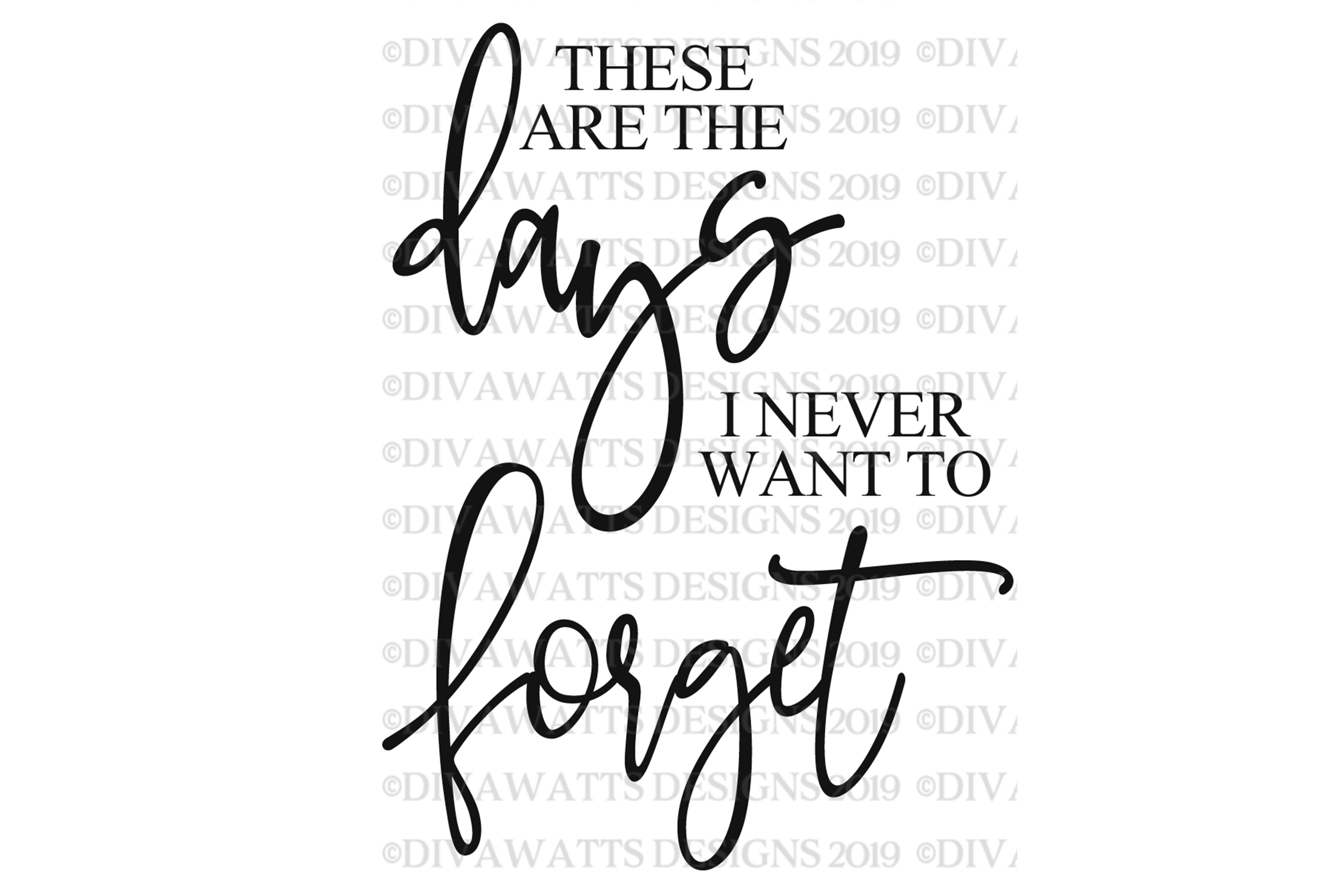 These Are The Days I Never Want To Forget - SVG Cutting File example image 2