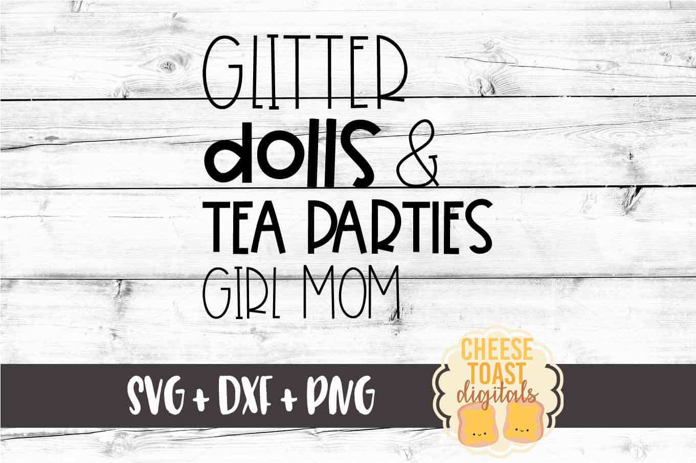 Glitter Dolls and Tea Parties Girl Mom - SVG PNG DXF Files example image 2