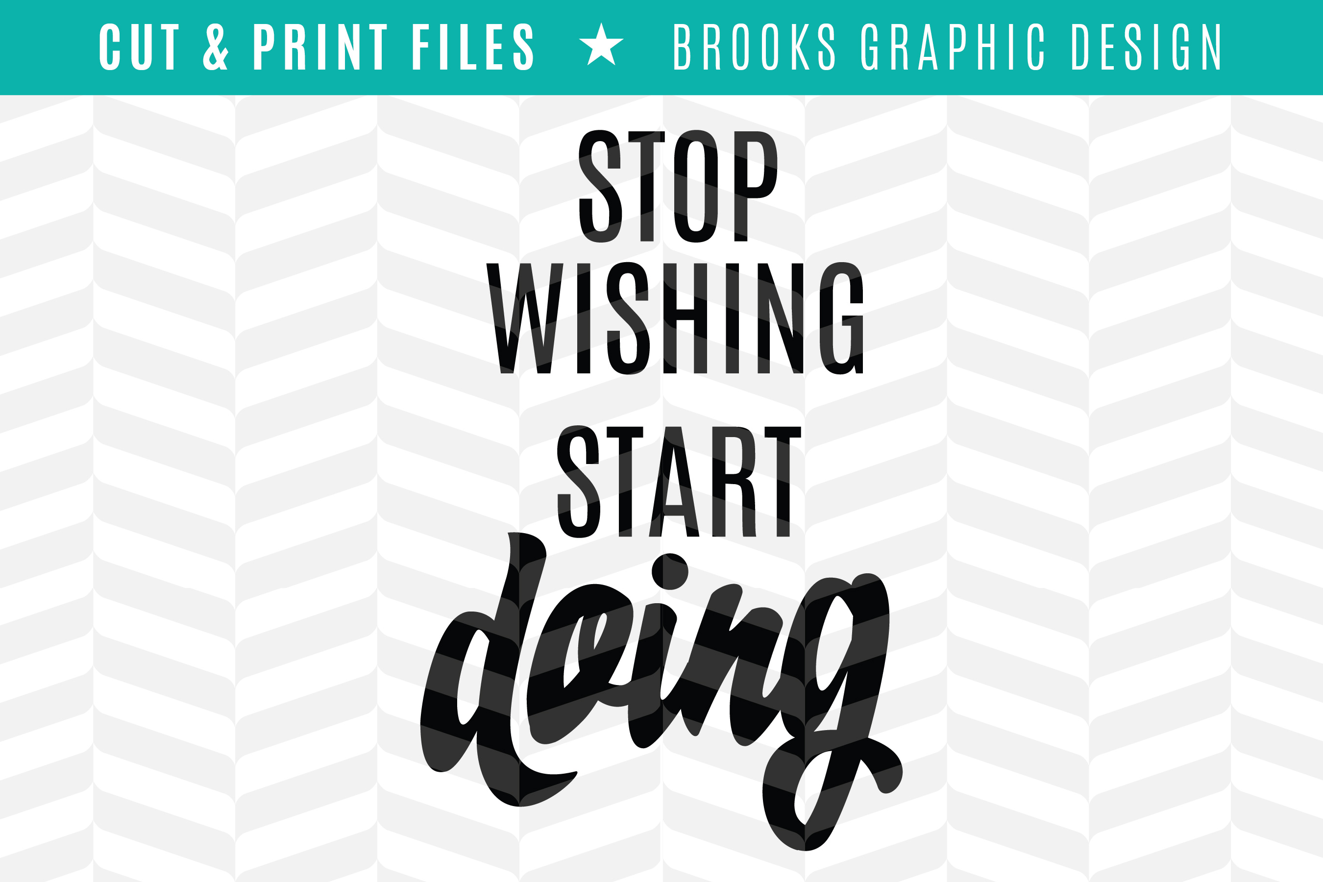 Stop Wishing Start Doing - DXF/SVG/PNG/PDF Cut & Print Files example image 1