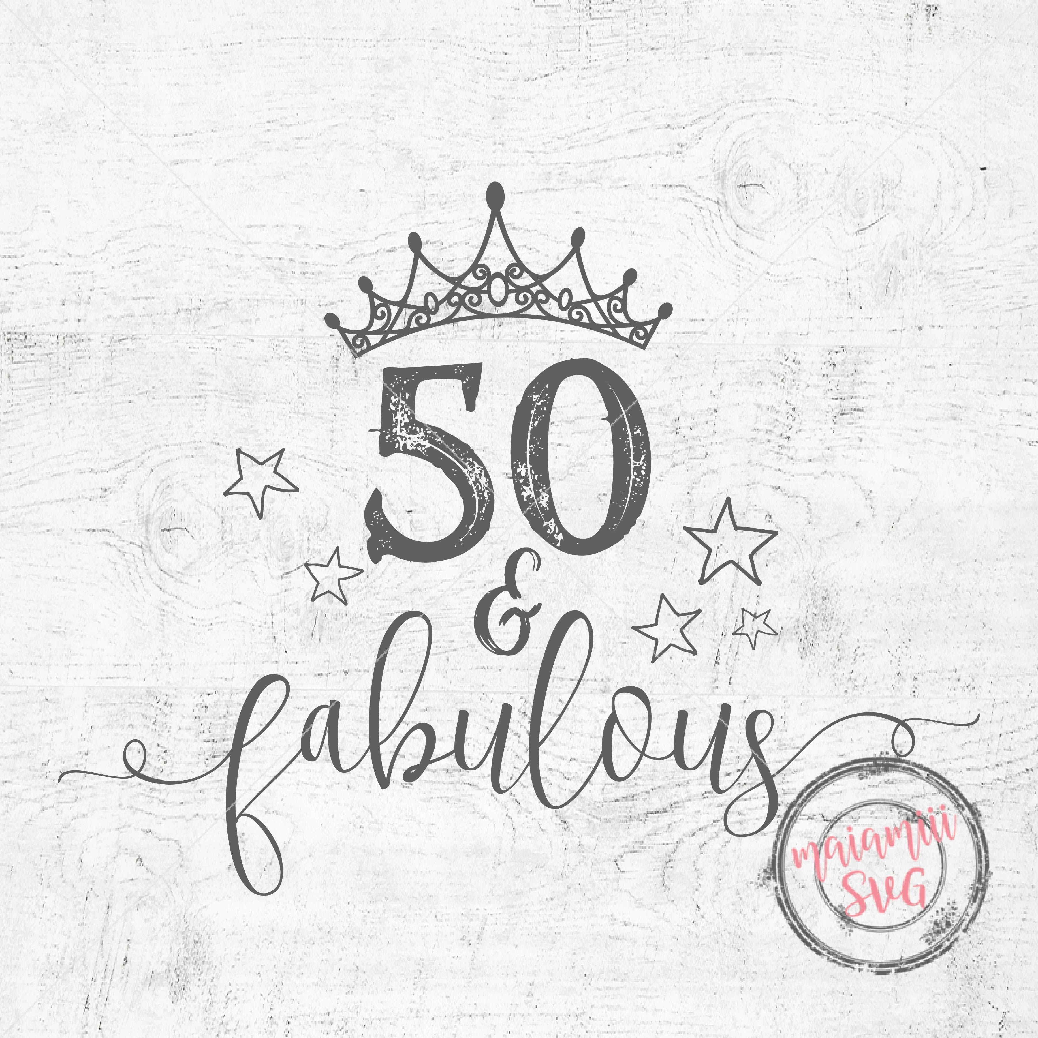 50 Abd Fabulou: 50 And Fabulous SVG Birthday SVG 50th Birthday Cricut Cut