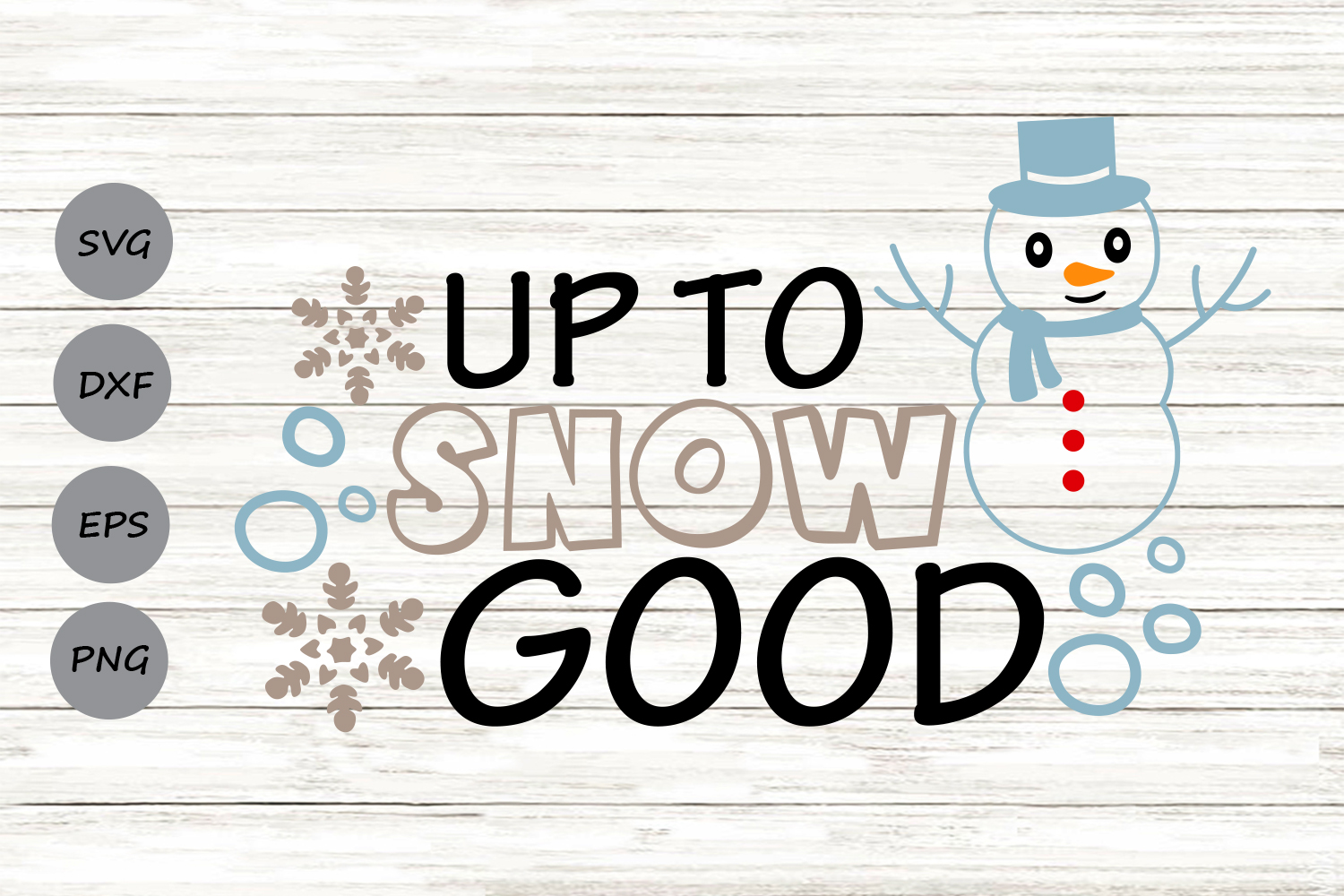Up To Snow Good Svg, Christmas Svg, Snowman Svg, Snowflake. example image 1