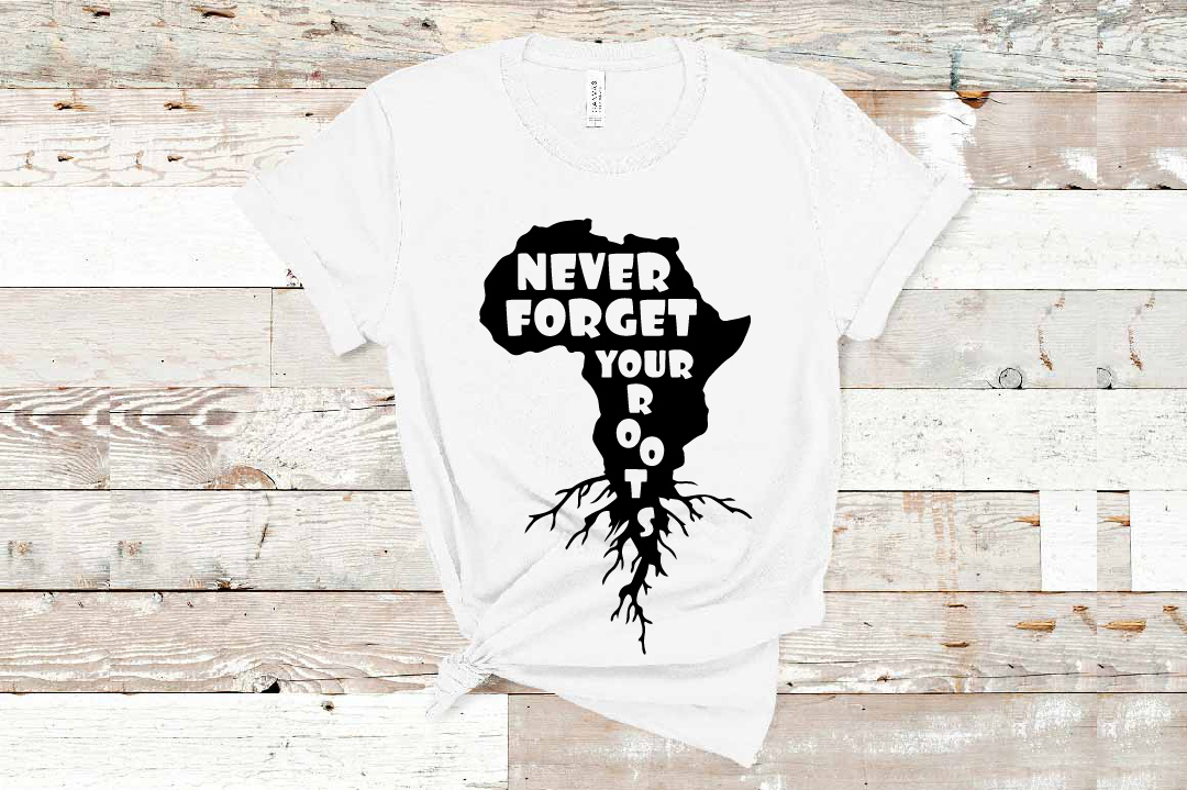 Never Forget Your African Roots black and educated svg example image 1