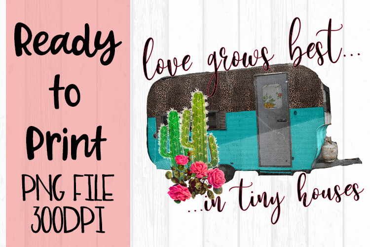Love Grows Best in Tiny Houses Ready to Print example image 1