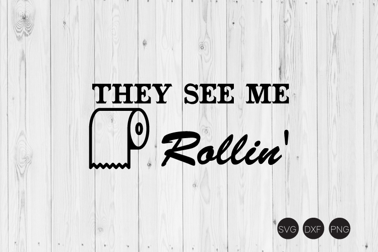They See Me Rollin' SVG, Bathroom SVG, DXF, PNG Cut Files example image 1