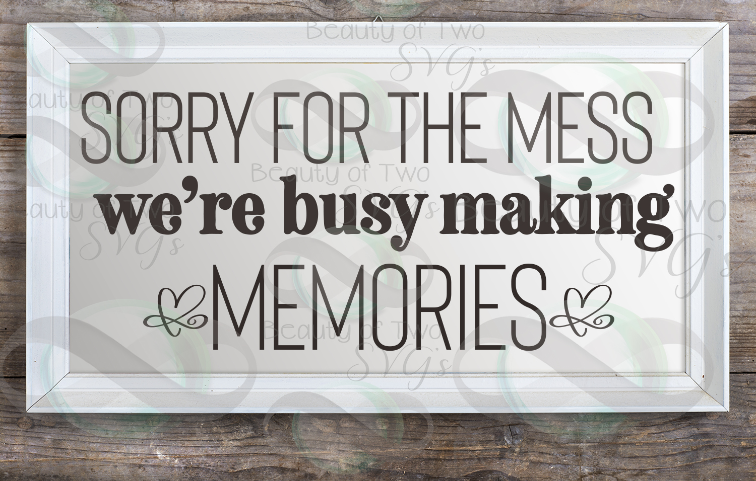 Sorry for the mess sign svg, Making memories svg, family svg example image 2
