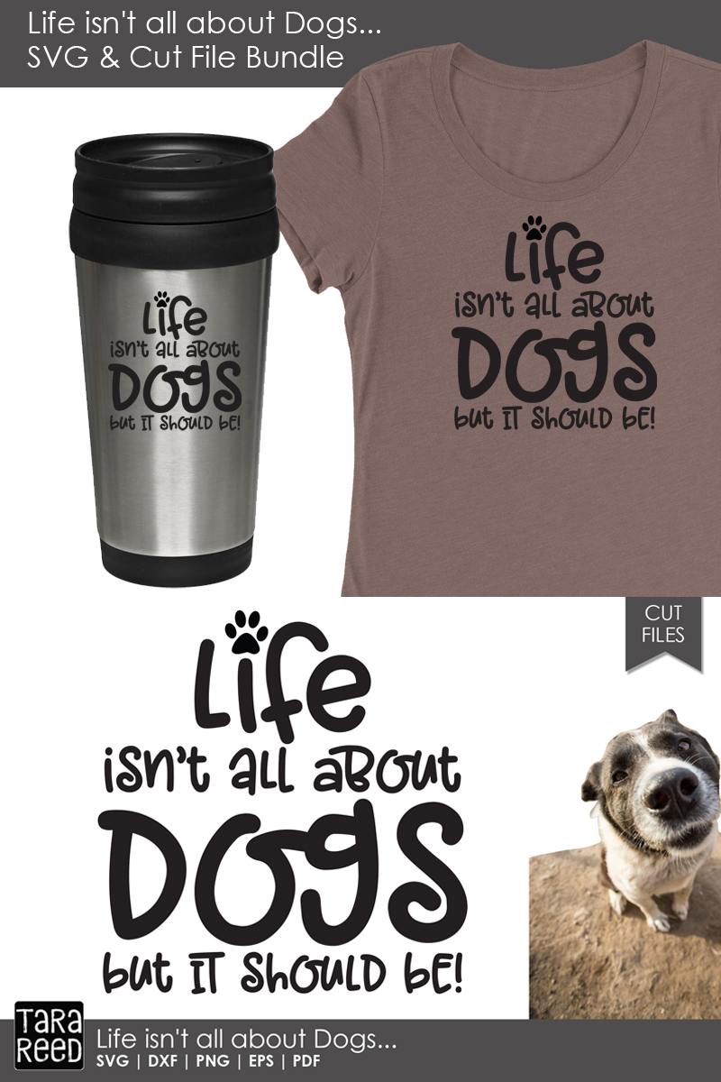 Life isn't all about Dogs - Dog SVG and Cut Files example image 3