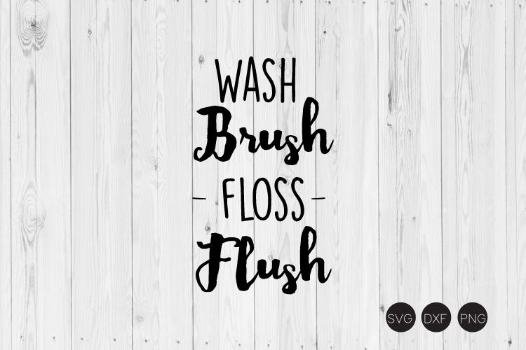 Wash Brush Floss Flush SVG, Bathroom SVG, DXF, PNG Cut Files example image 1