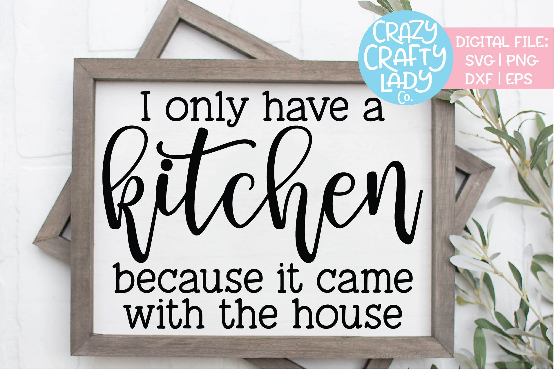 I Only Have a Kitchen Because It SVG DXF EPS PNG Cut File example image 1