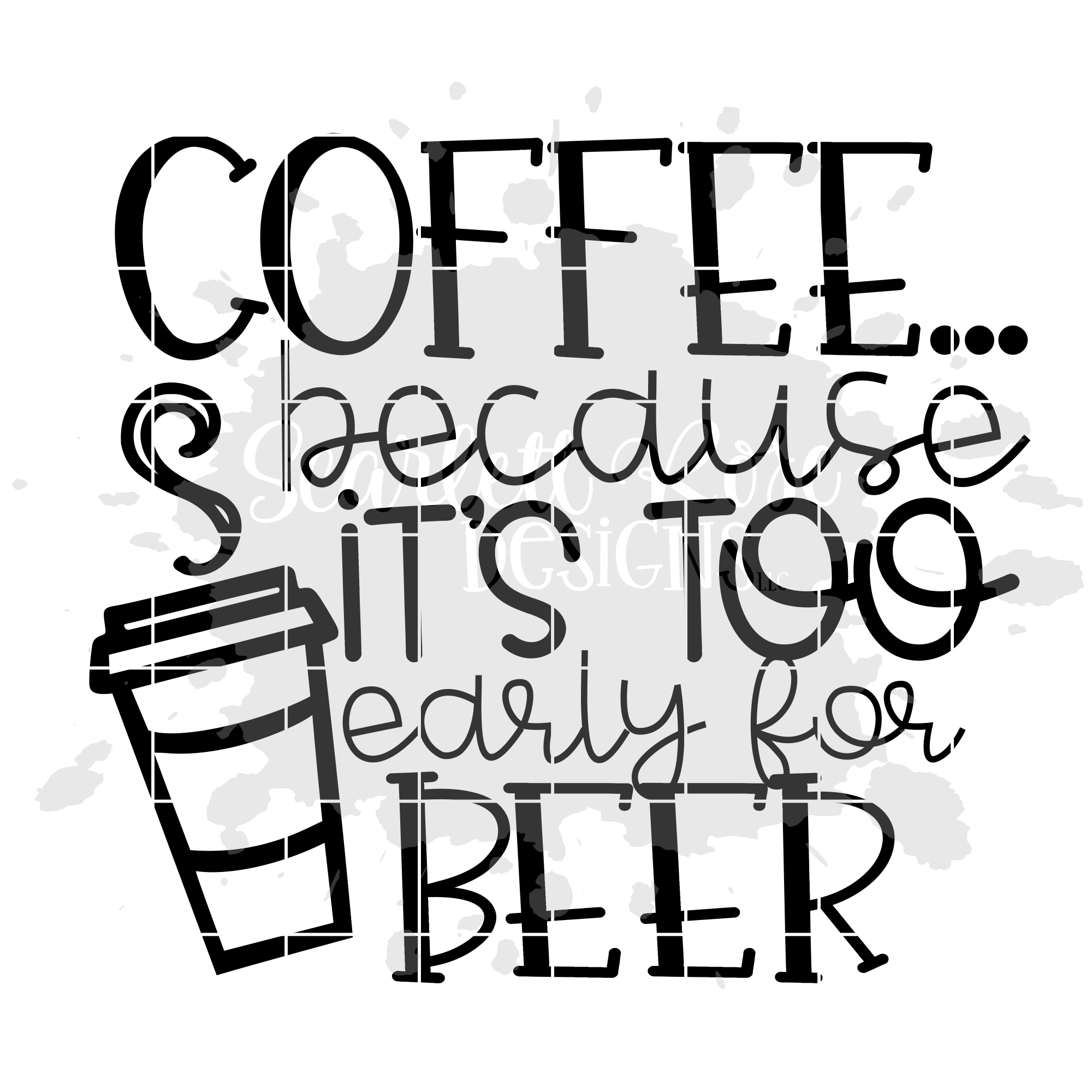 Coffee because it's too Early for Beer SVG example image 2