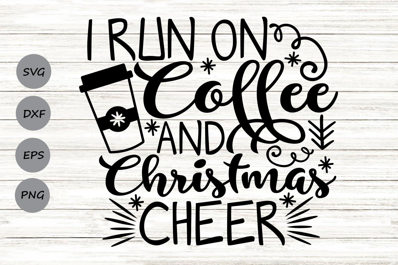 I Run On Coffee And Christmas Cheer Svg, Christmas Svg. example image 1