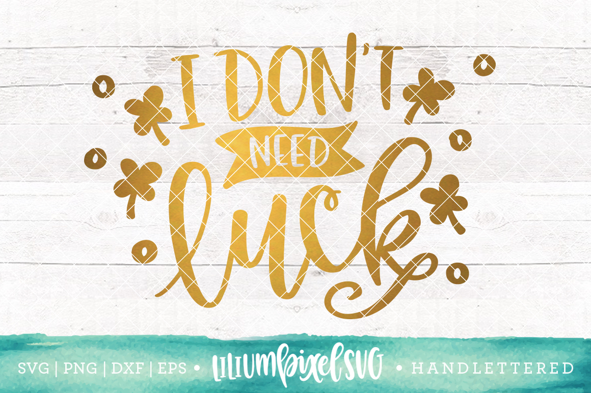 I Don't Need Luck  / SVG PNG DXF EPS file example image 1