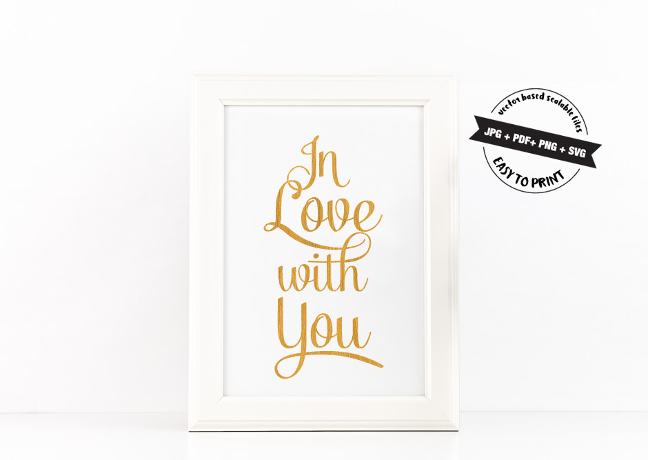 In Love with You Poster to Print Inspirational Quote Gold Foil + SVG files example image 1