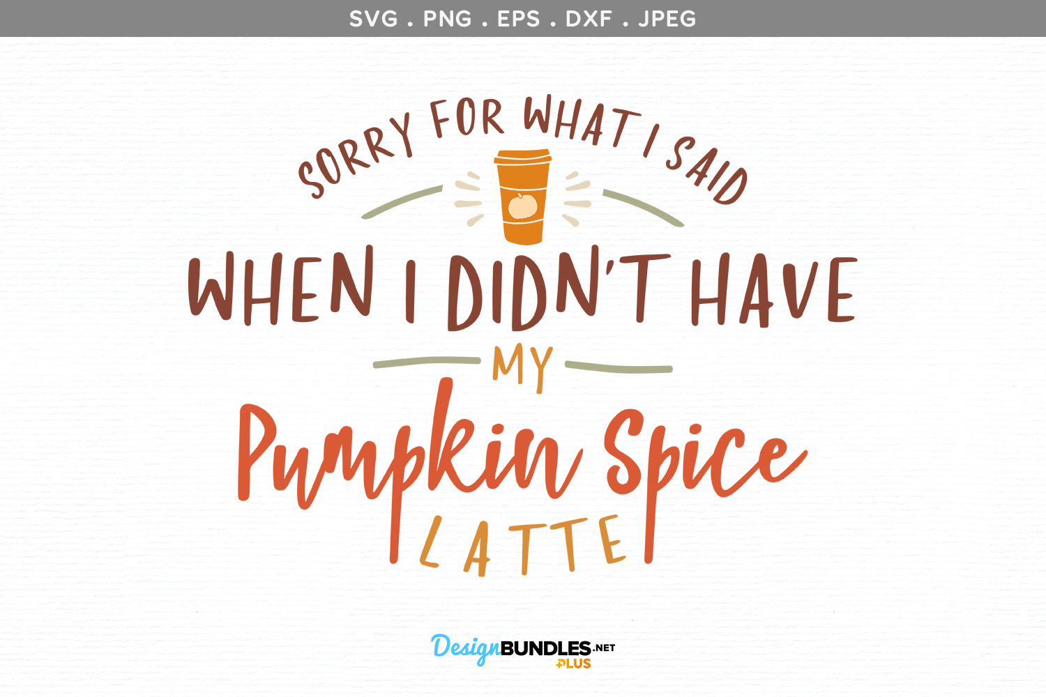 Sorry for What I Said When I Didn't Have Pumpkin Spice Latte example image 2