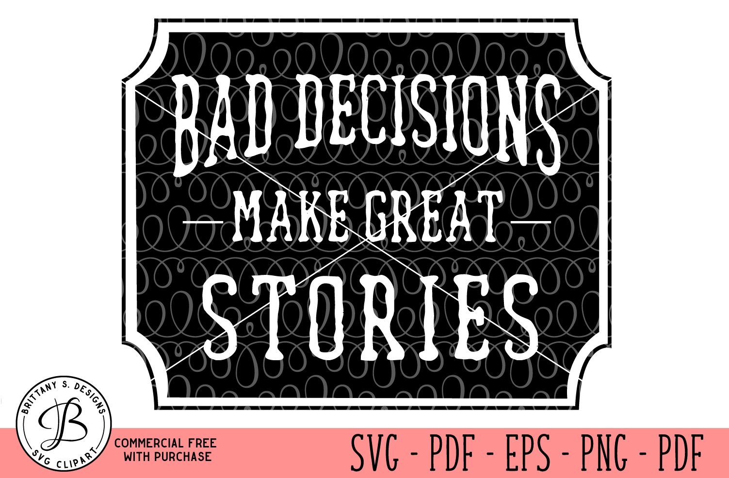 Bad Decisions make best stories SVG example image 1