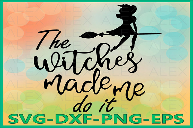The witches made me do it Svg, Halloween Witches, Witch png example image 1
