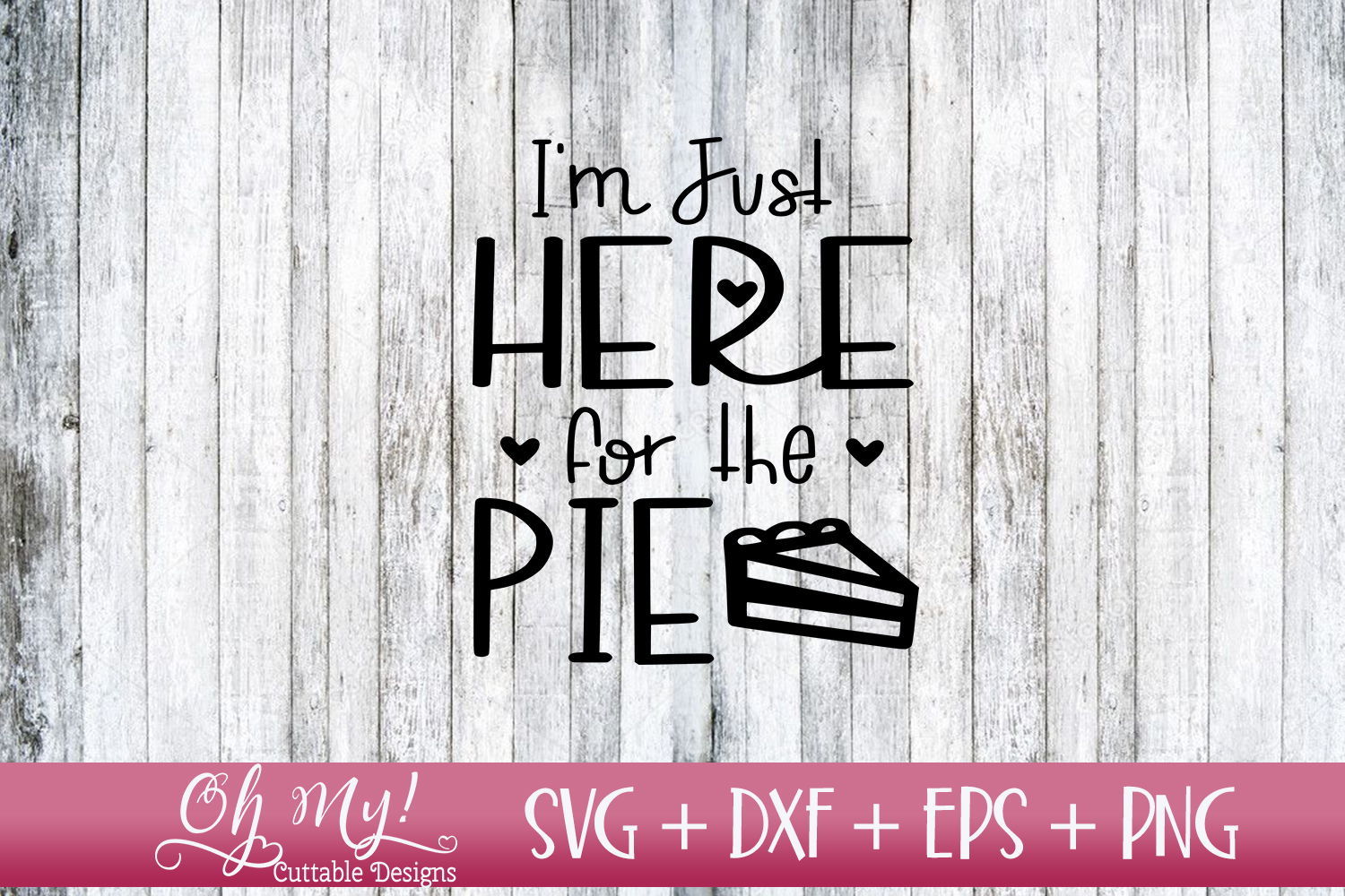 I'm Just Here For The Pie - SVG DXF EPS PNG example image 1
