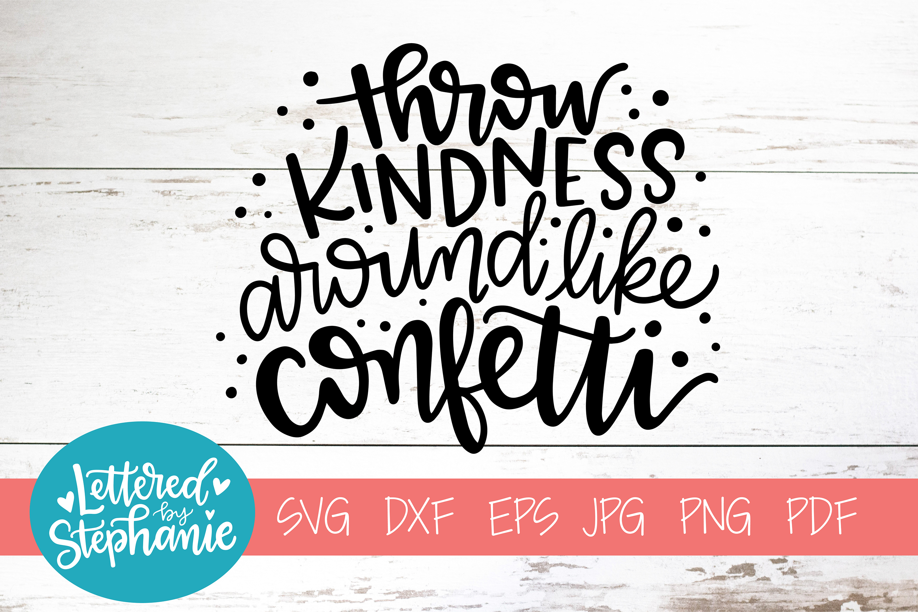 Handlettered SVG DXF, Throw kindness around like confetti