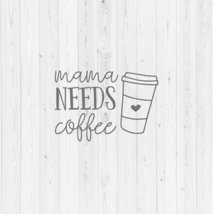 9fb8d2376e61 Mama needs coffee SVG vector image cut file for Cricut and Silhouette  printable mom quote example