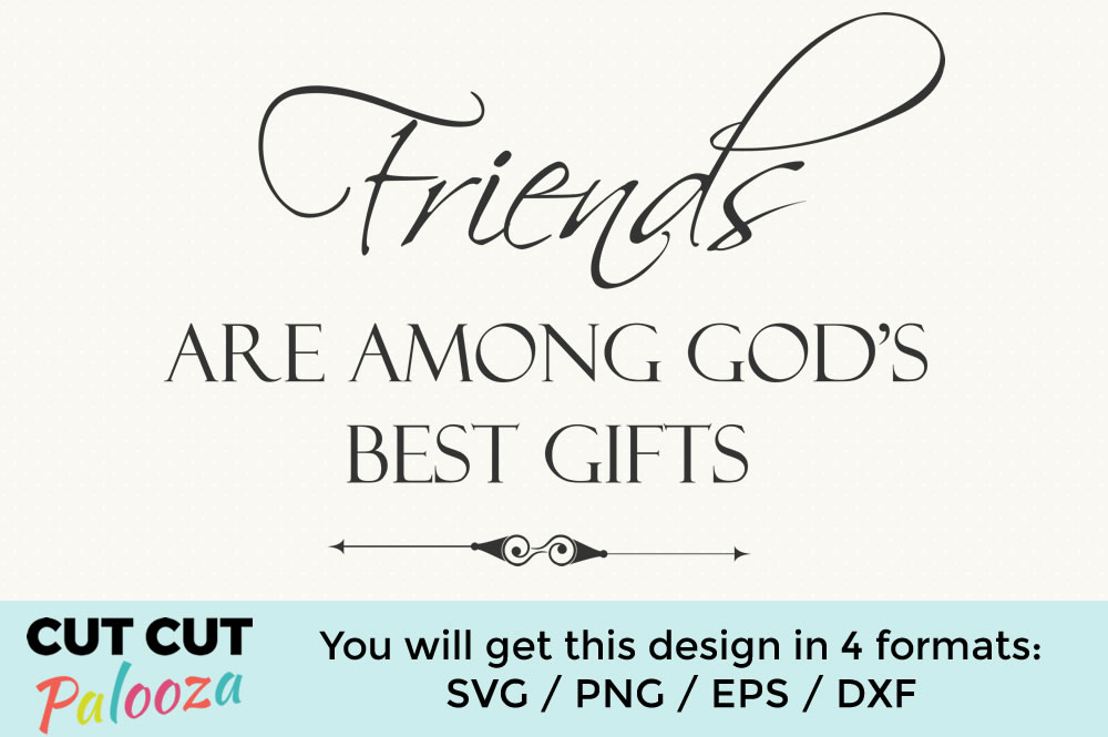 Friends are among Gods best gifts example image 1