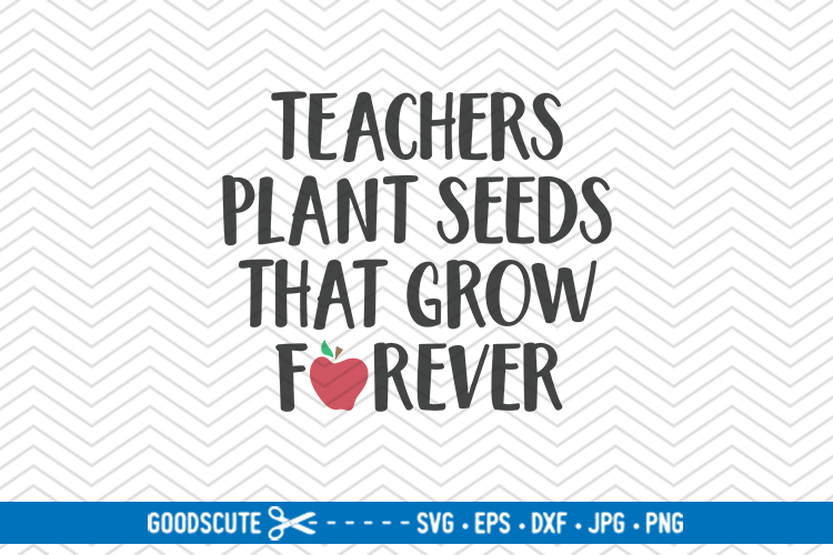 Teachers Plant Seeds That Grow Forever - SVG DXF JPG PNG EPS example image 1