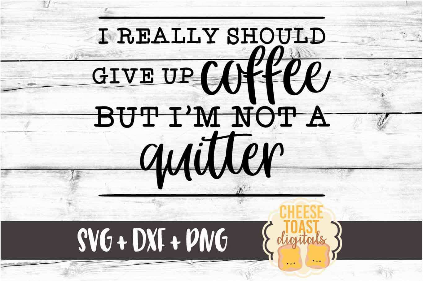 I Really Should Give Up Coffee But I'm Not A Quitter SVG example image 2