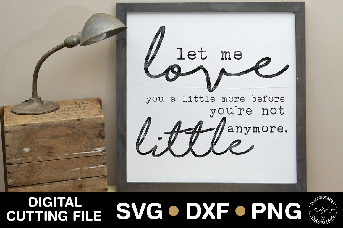 Let Me Love You A Little More Before You're Not Little  example image 1