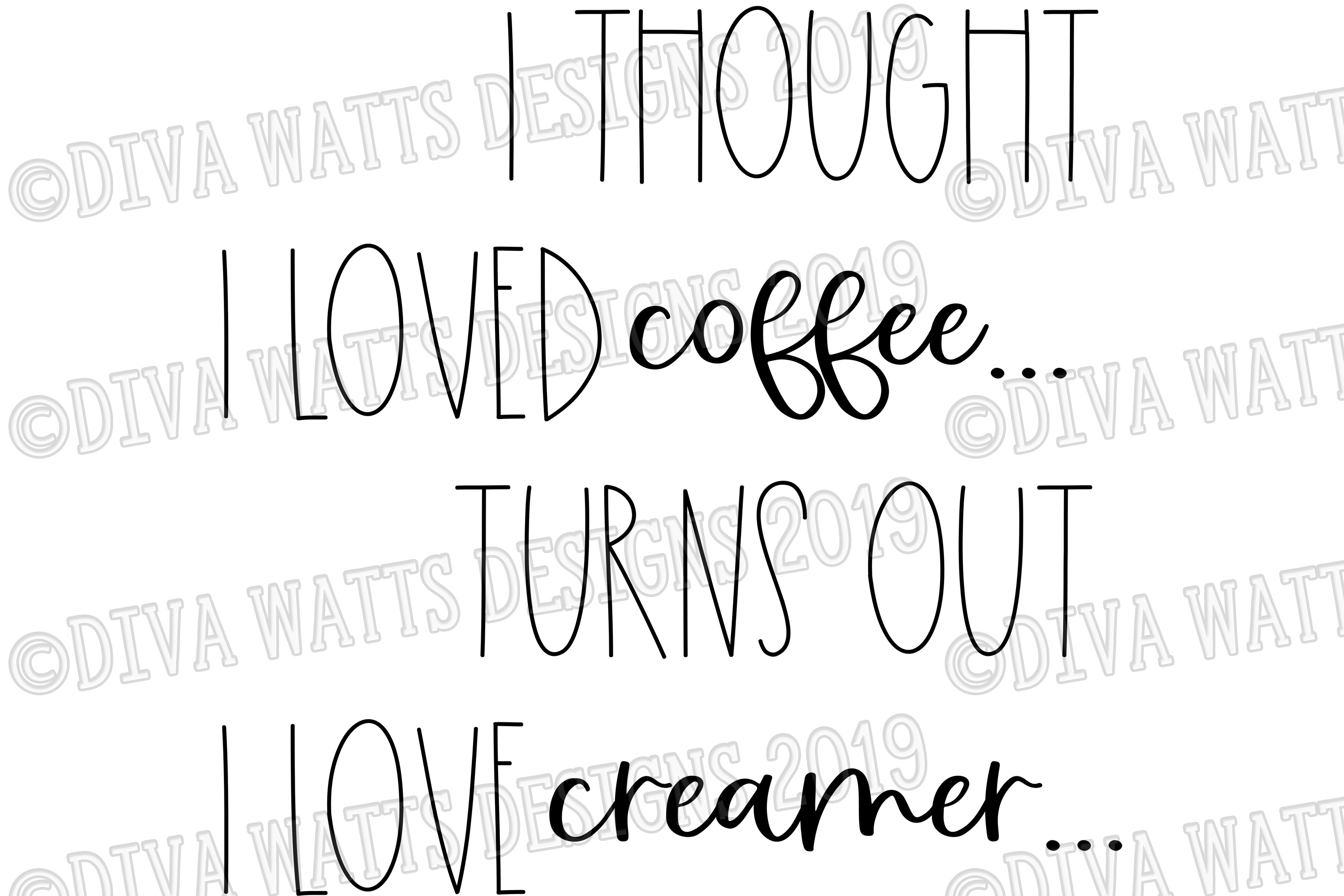 I thought I loved coffee turns out I love creamer Cut File example image 2