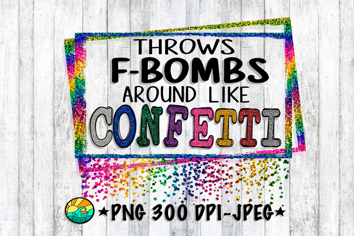 Throws F-Bombs Around Like Confetti - PNG for Sublimation example image 1