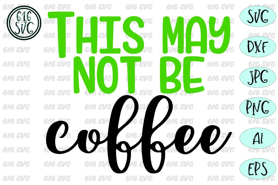 This may not be coffee SVG, DXF, Ai, PNG example image 3