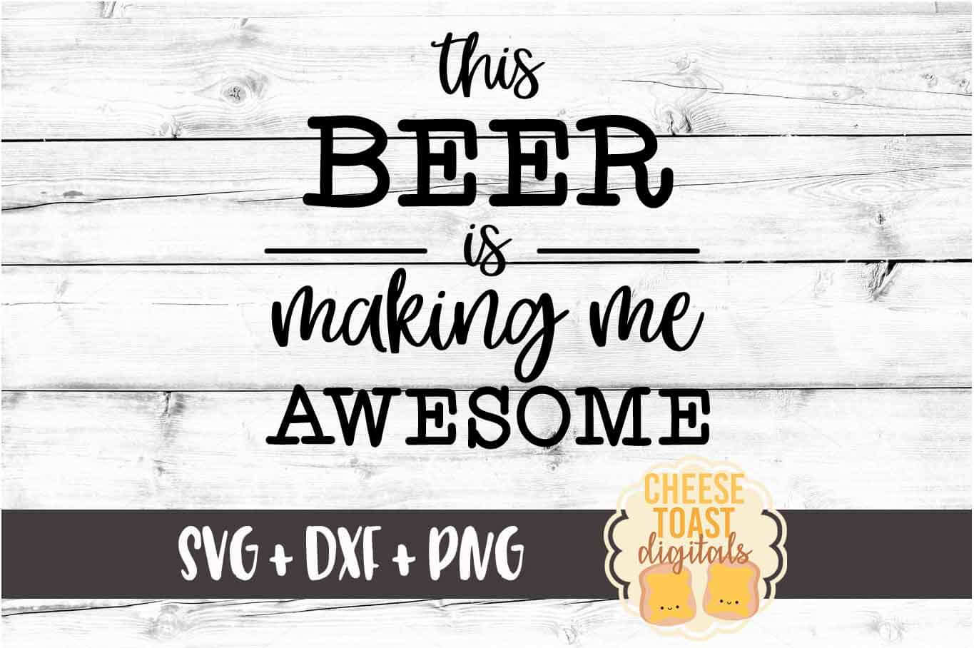 This Beer Is Making Me Awesome - Beer SVG PNG DXF Files example image 2