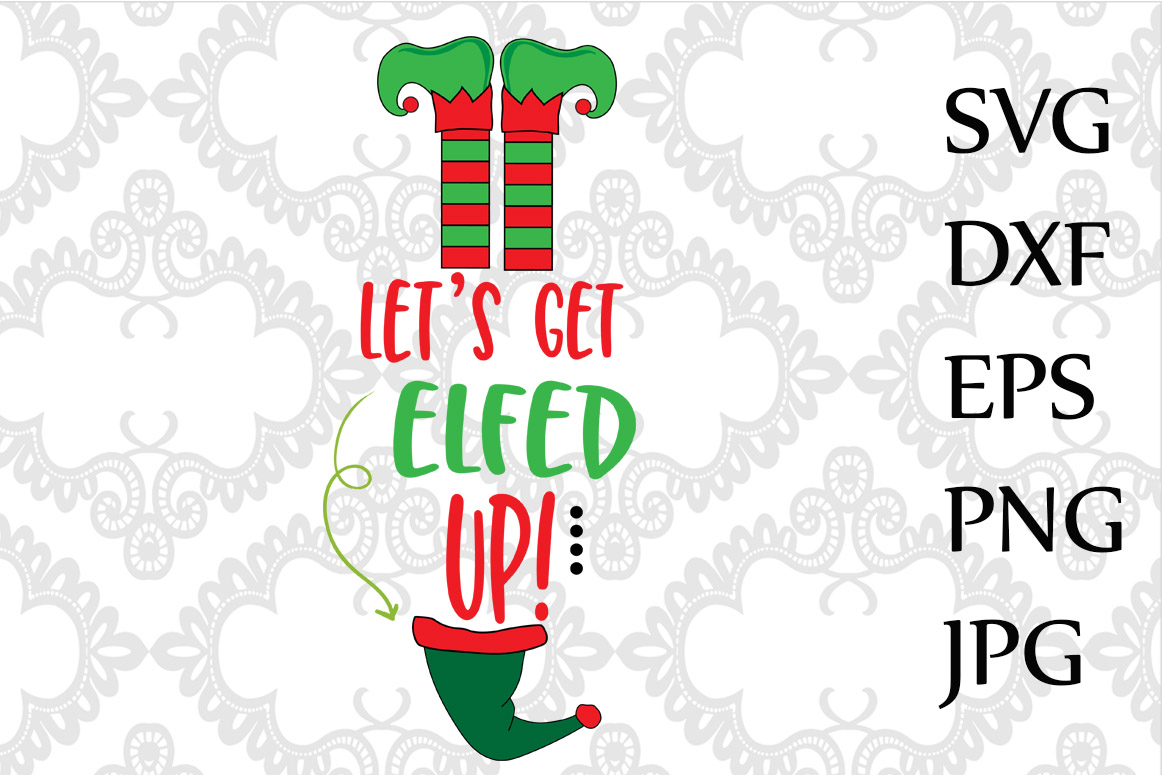 Let's Get Elfed Up SVG example image 1